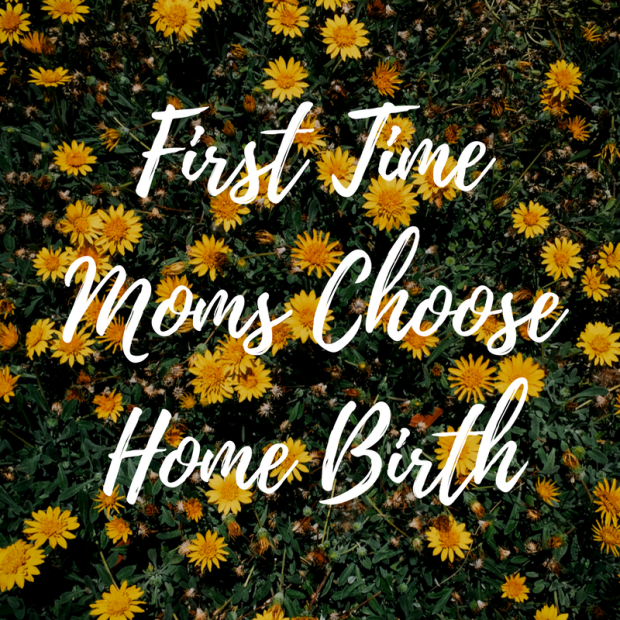 First Time Moms Choose Home Birth